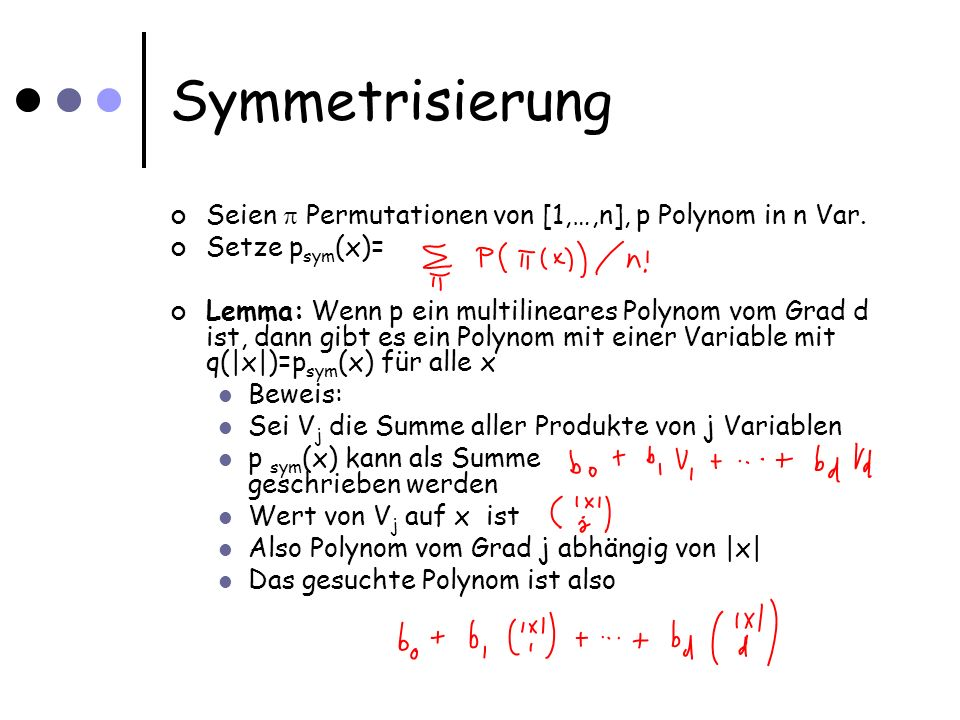 Symmetrisierung Seien Permutationen von [1,…,n], p Polynom in n Var. Setze p sym (x)= Lemma: Wenn p ein multilineares Polynom vom Grad d ist, dann gib