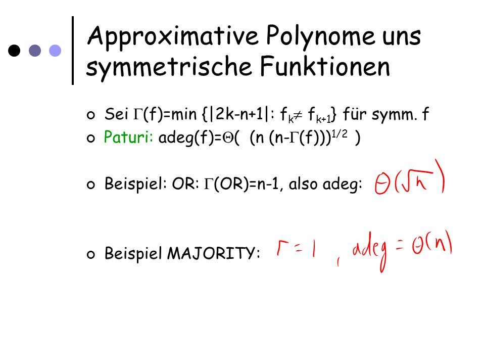 Charakterisierung Q(f) für symmetrische Funktionen Paturi gibt uns Q(f) ¸ ((n (n- (f))) 1/2 Es gilt auch: Q(f) · O((n (n- (f))) 1/2 Beweis: Beobachtung: Es reicht, zu wissen:  x , wenn  x  · (n- (f))/2  x , wenn  x  ¸ (n+ (f))/2 Ansonsten: f ist konstant zwischen (n- (f))/2 und  x  ¸ (n+ (f))/2