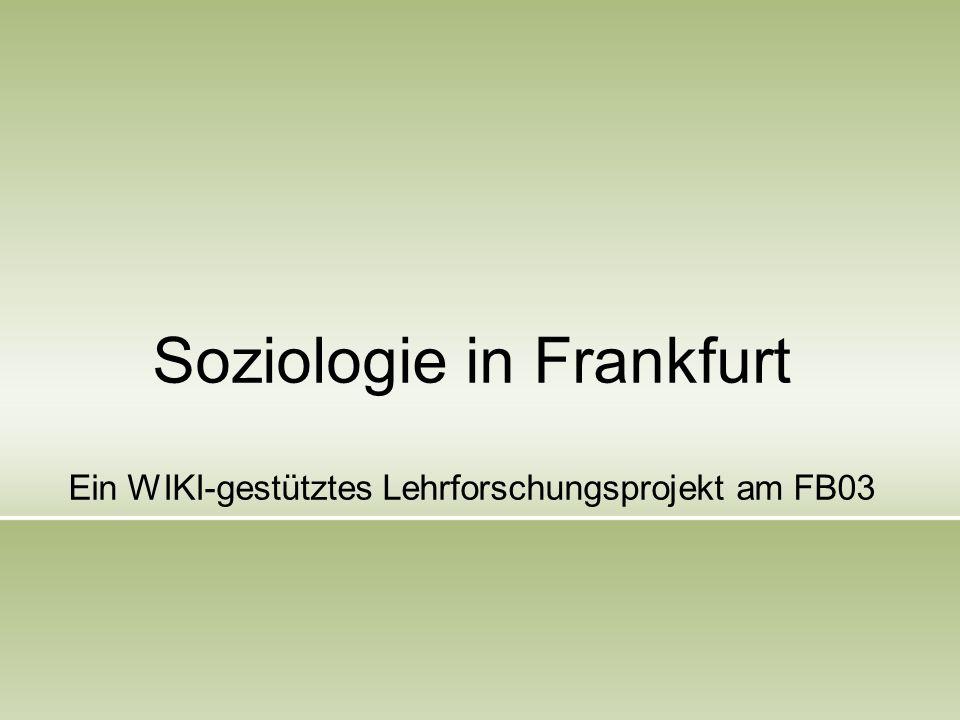 Soziologie in Frankfurt Ein WIKI-gestütztes Lehrforschungsprojekt am FB03