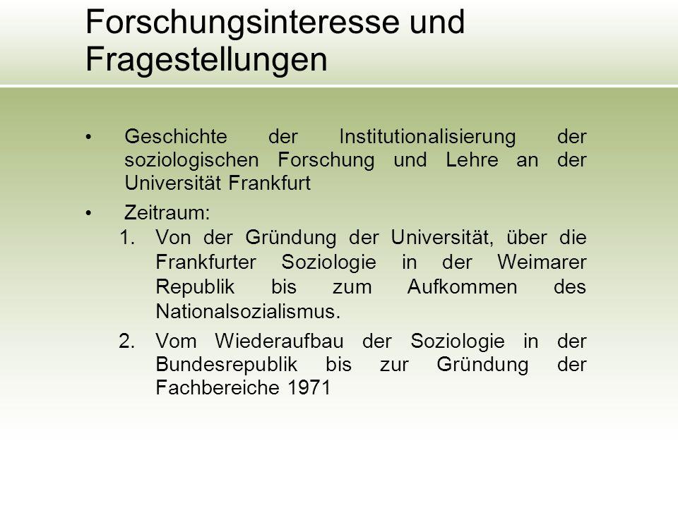 Forschungsinteresse und Fragestellungen Geschichte der Institutionalisierung der soziologischen Forschung und Lehre an der Universität Frankfurt Zeitraum: 1.