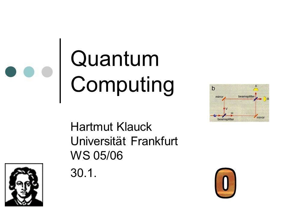 Quantum Computing Hartmut Klauck Universität Frankfurt WS 05/06 30.1.