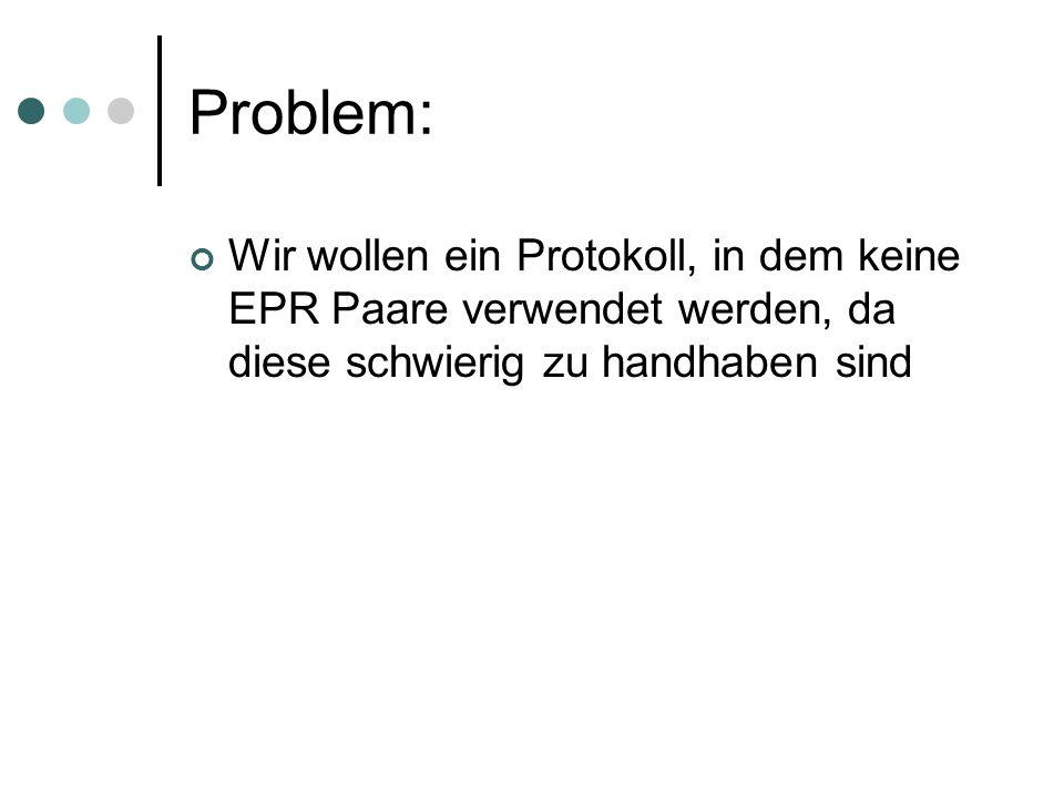Problem: Wir wollen ein Protokoll, in dem keine EPR Paare verwendet werden, da diese schwierig zu handhaben sind