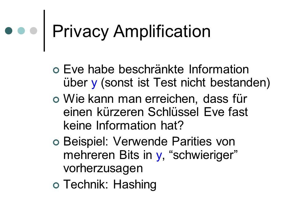 Privacy Amplification Eve habe beschränkte Information über y (sonst ist Test nicht bestanden) Wie kann man erreichen, dass für einen kürzeren Schlüssel Eve fast keine Information hat.