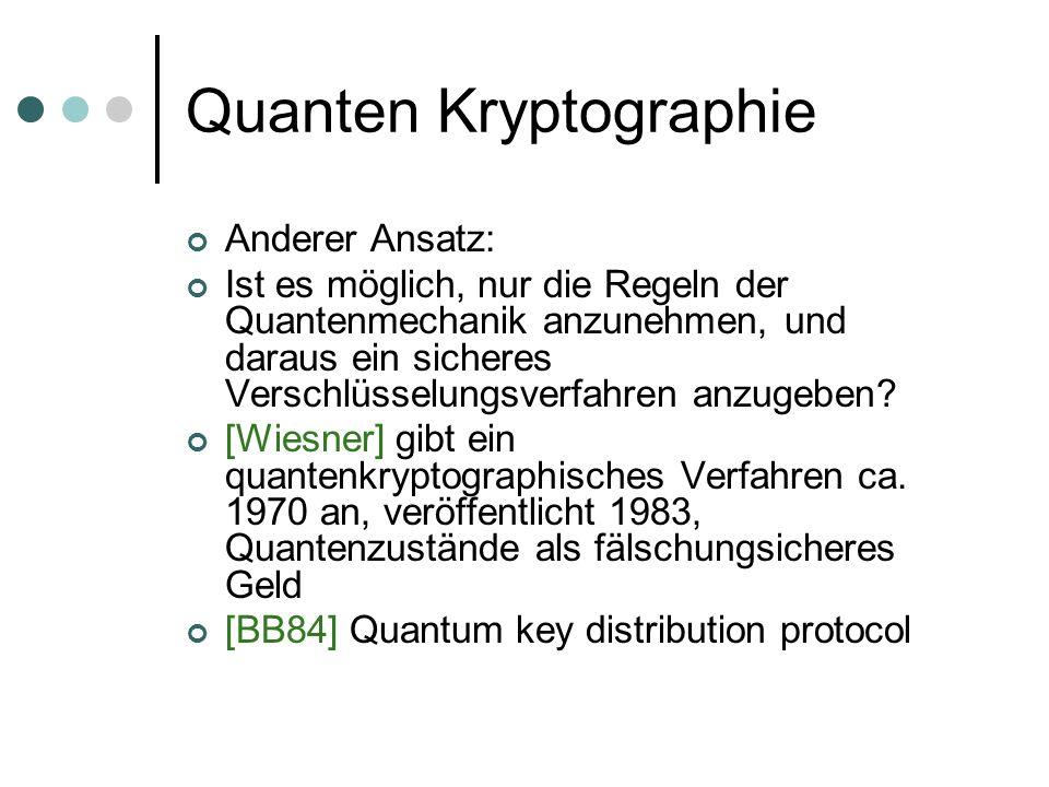 Quanten Kryptographie Anderer Ansatz: Ist es möglich, nur die Regeln der Quantenmechanik anzunehmen, und daraus ein sicheres Verschlüsselungsverfahren