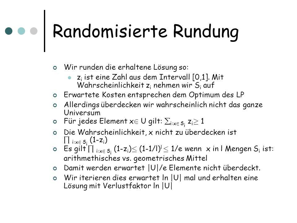Randomisierte Rundung Wir runden die erhaltene Lösung so: z i ist eine Zahl aus dem Intervall [0,1].