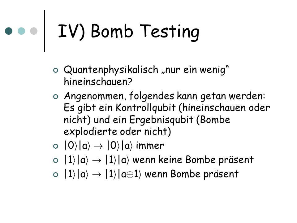 IV) Bomb Testing Quantenphysikalisch nur ein wenig hineinschauen? Angenommen, folgendes kann getan werden: Es gibt ein Kontrollqubit (hineinschauen od