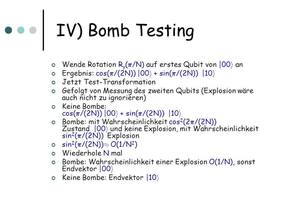 IV) Bomb Testing Wende Rotation R y ( /N) auf erstes Qubit von |00 i an Ergebnis: cos( /(2N)) |00 i + sin( /(2N)) |10 i Jetzt Test-Transformation Gefo