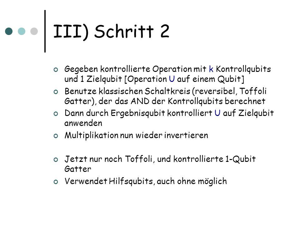III) Schritt 2 Gegeben kontrollierte Operation mit k Kontrollqubits und 1 Zielqubit [Operation U auf einem Qubit] Benutze klassischen Schaltkreis (rev