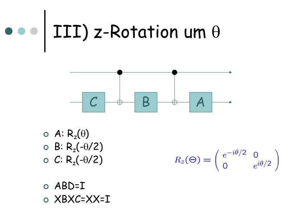 III) z-Rotation um CBA A: R z ( ) B: R z (- /2) C: R z (- /2) ABD=I XBXC=XX=I