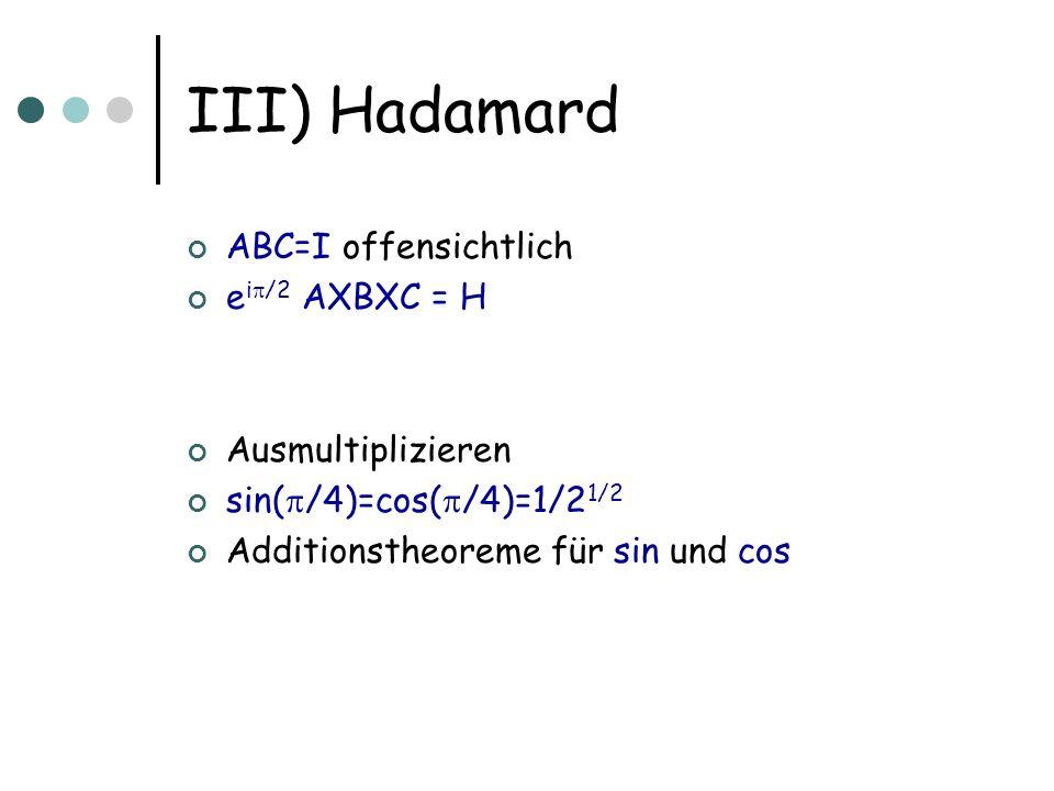 ABC=I offensichtlich e i /2 AXBXC = H Ausmultiplizieren sin( /4)=cos( /4)=1/2 1/2 Additionstheoreme für sin und cos