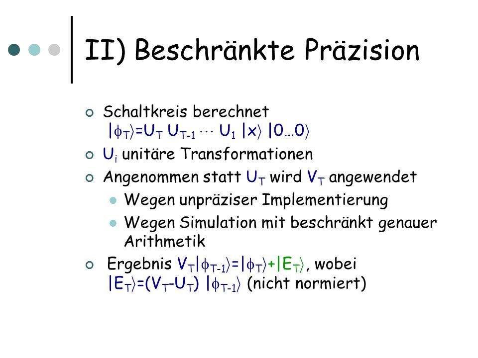 II) Beschränkte Präzision Ergebnis V T | T-1 i =| T i +|E T i, wobei |E T i =(V T -U T ) | T-1 i (nicht normiert) Wenn V i statt U i für alle i: | 1 i =V 1 | 0 i =| 1 i +|E 1 i | 2 i =V 2 | 1 i =| 2 i +|E 2 i +V 2 |E 1 i | T i =V T | T-1 i =| T i +|E T i +V T |E T-1 i + + V T V 2 |E 1 i Daher ist k | T i | T i k · i=1…T k |E i i k i=1…T k (V i -U i ) | i-1 i k