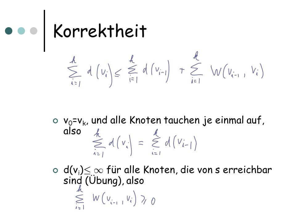 Korrektheit v 0 =v k, und alle Knoten tauchen je einmal auf, also d(v i ) · 1 für alle Knoten, die von s erreichbar sind (Übung), also