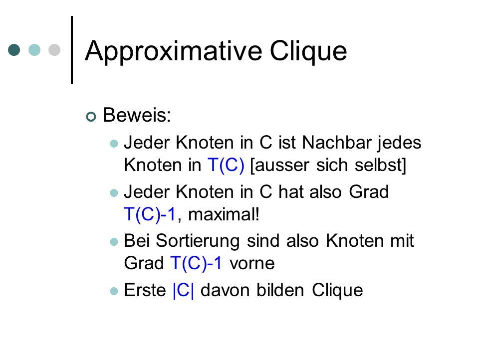 Approximative Clique Beweis: Jeder Knoten in C ist Nachbar jedes Knoten in T(C) [ausser sich selbst] Jeder Knoten in C hat also Grad T(C)-1, maximal.