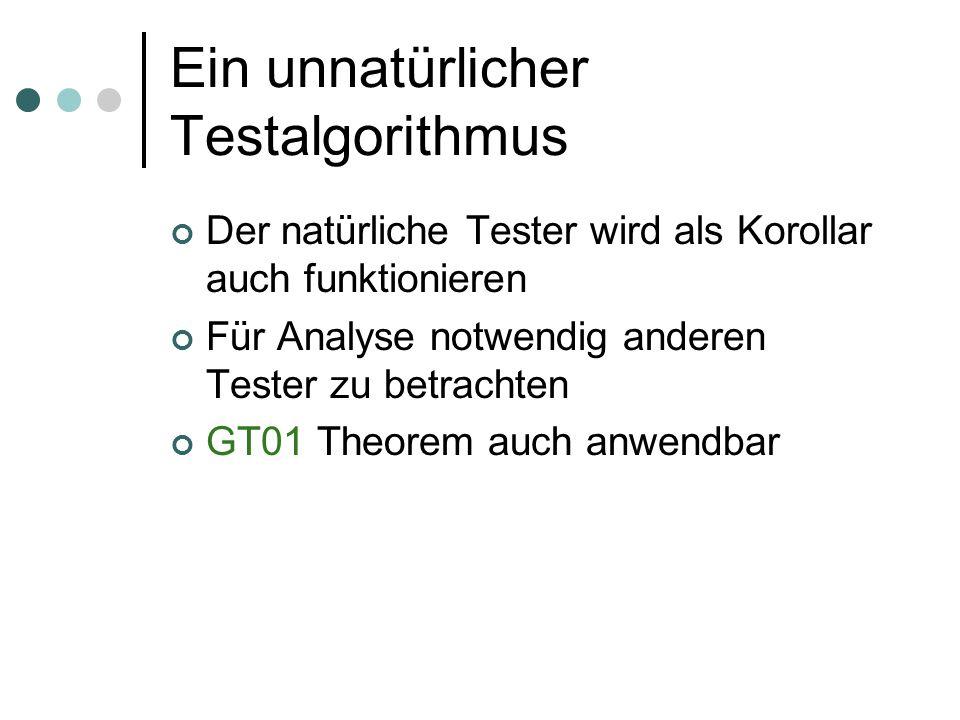 Ein unnatürlicher Testalgorithmus Der natürliche Tester wird als Korollar auch funktionieren Für Analyse notwendig anderen Tester zu betrachten GT01 Theorem auch anwendbar