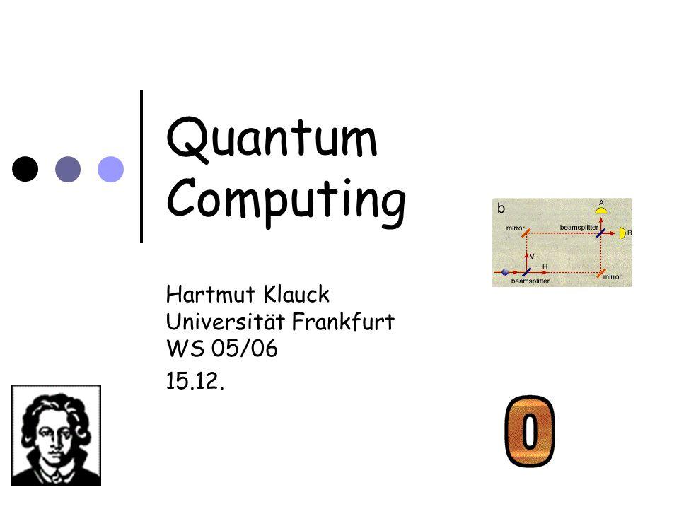 Quantum Computing Hartmut Klauck Universität Frankfurt WS 05/06 15.12.