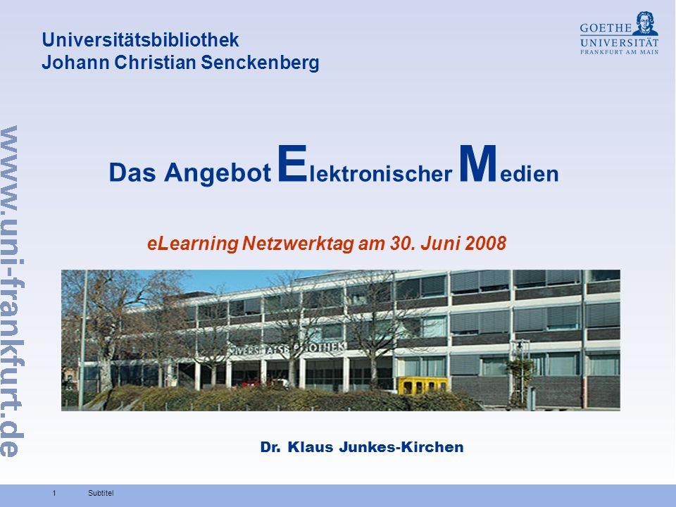 1 Universitätsbibliothek Johann Christian Senckenberg Das Angebot E lektronischer M edien eLearning Netzwerktag am 30. Juni 2008 Subtitel Dr. Klaus Ju