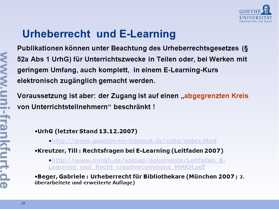 28 Urheberrecht und E-Learning Publikationen können unter Beachtung des Urheberrechtsgesetzes (§ 52a Abs 1 UrhG) für Unterrichtszwecke in Teilen oder, bei Werken mit geringem Umfang, auch komplett, in einem E-Learning-Kurs elektronisch zugänglich gemacht werden.
