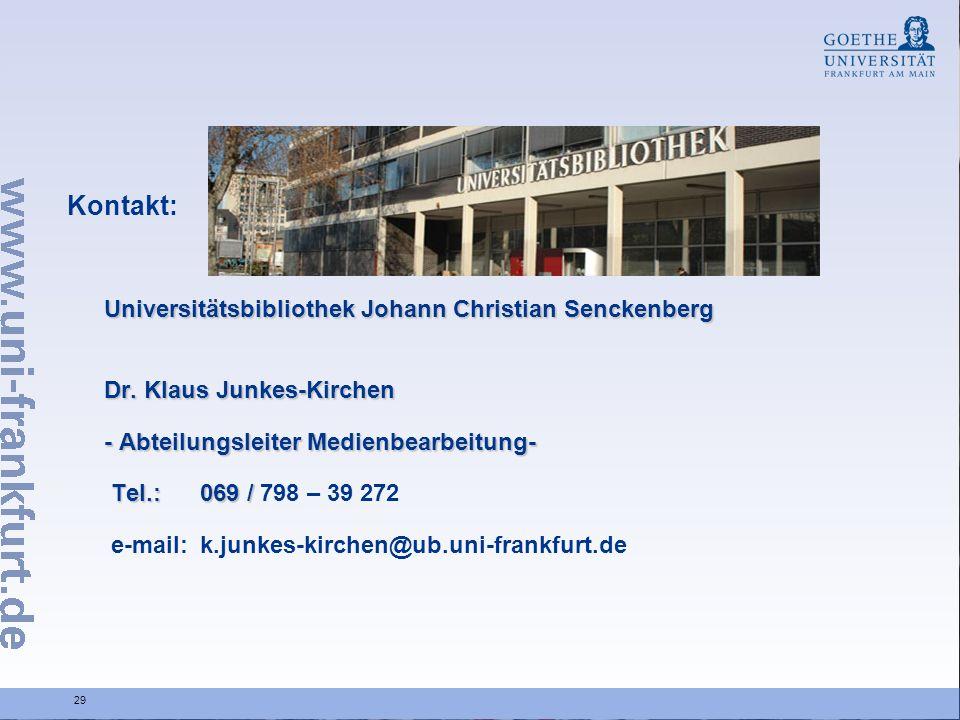 29 Universitätsbibliothek Johann Christian Senckenberg Dr. Klaus Junkes-Kirchen - Abteilungsleiter Medienbearbeitung- Tel.: 069 / Tel.: 069 / 798 – 39