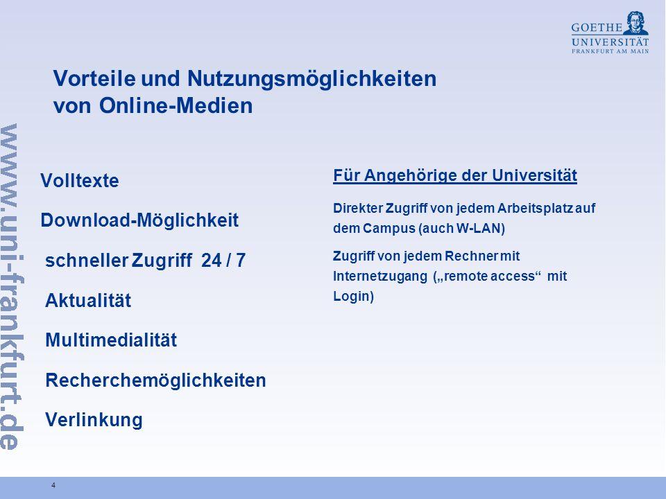 4 Vorteile und Nutzungsmöglichkeiten von Online-Medien Volltexte Download-Möglichkeit schneller Zugriff 24 / 7 Aktualität Multimedialität Recherchemög