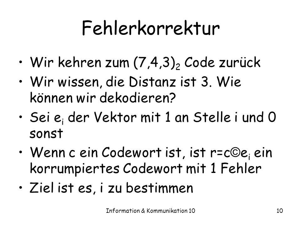Information & Kommunikation 1010 Fehlerkorrektur Wir kehren zum (7,4,3) 2 Code zurück Wir wissen, die Distanz ist 3.