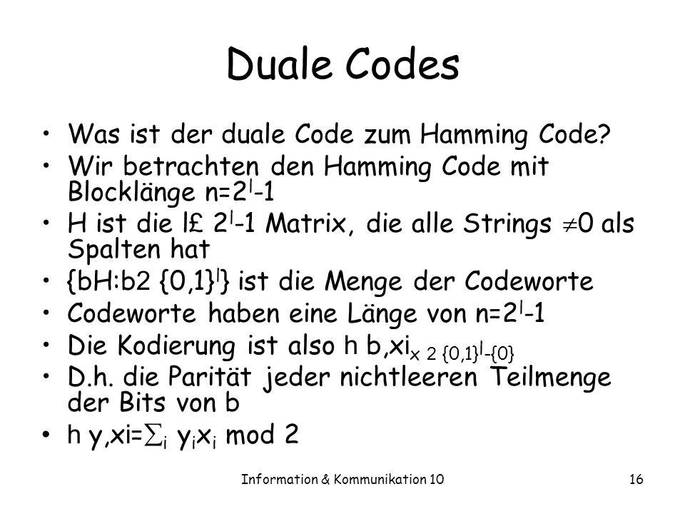 Information & Kommunikation 1016 Duale Codes Was ist der duale Code zum Hamming Code.
