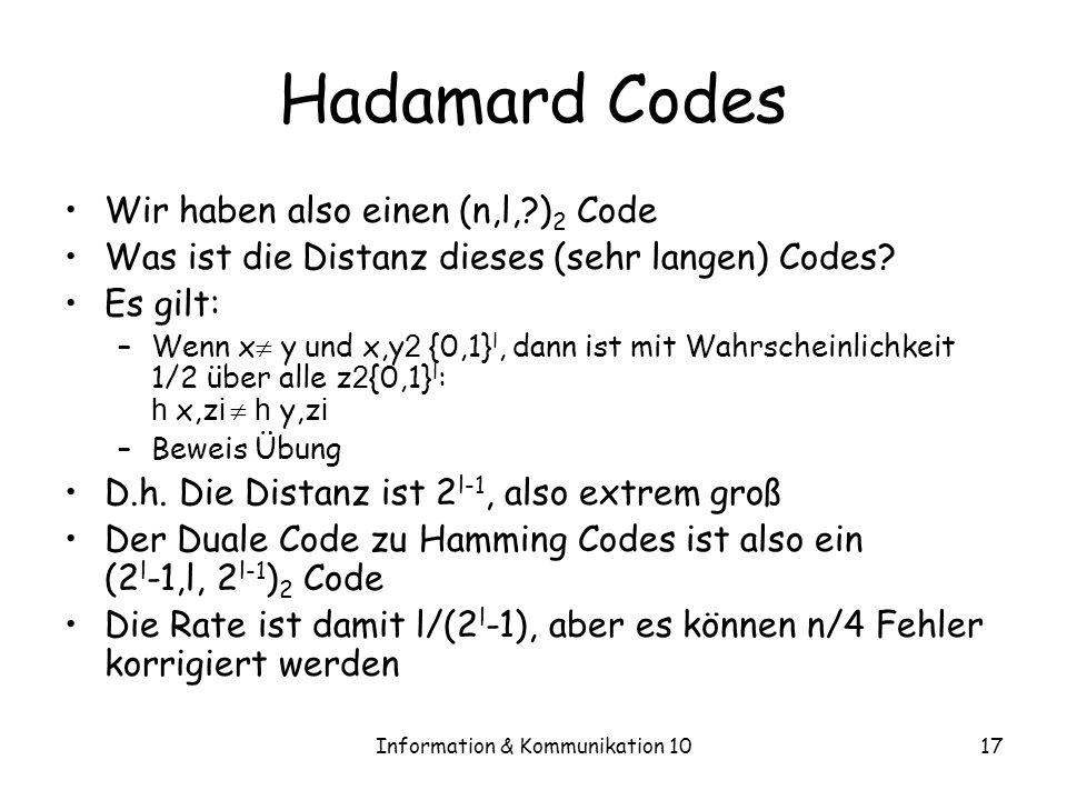 Information & Kommunikation 1017 Hadamard Codes Wir haben also einen (n,l, ) 2 Code Was ist die Distanz dieses (sehr langen) Codes.