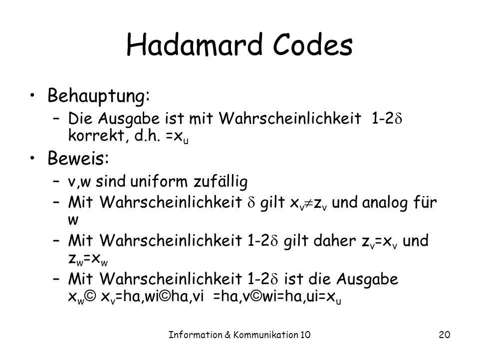Information & Kommunikation 1020 Hadamard Codes Behauptung: –Die Ausgabe ist mit Wahrscheinlichkeit 1-2 korrekt, d.h.