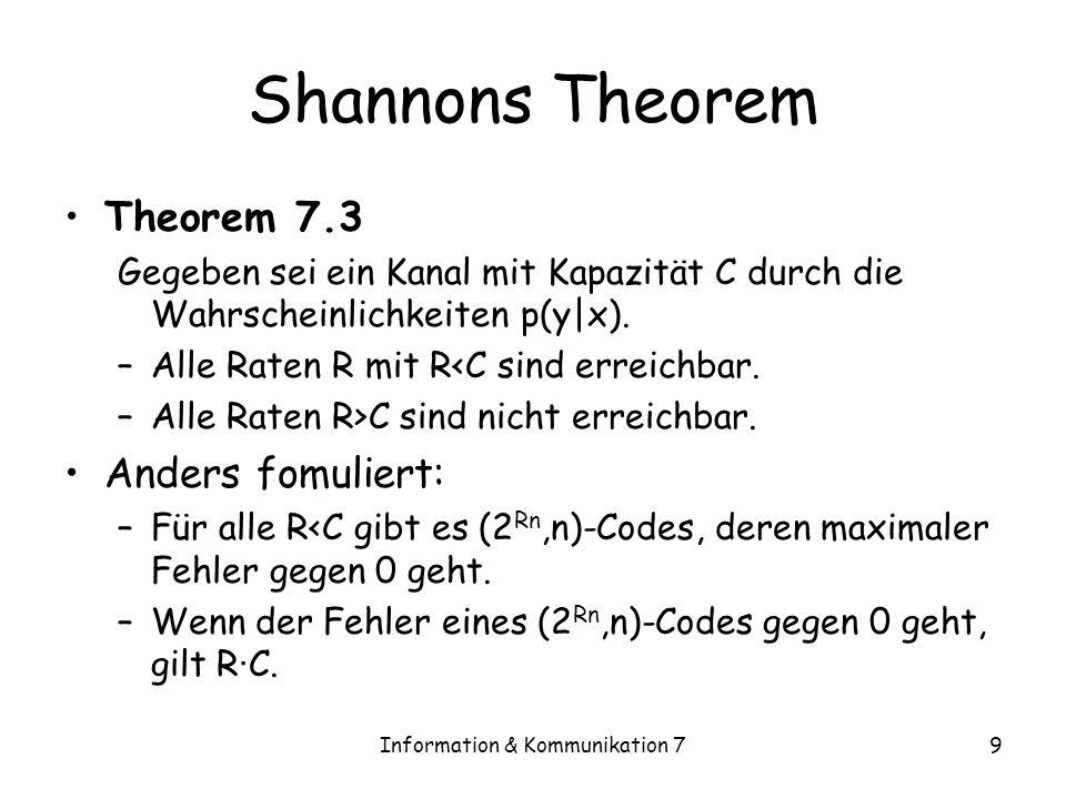 Information & Kommunikation 79 Shannons Theorem Theorem 7.3 Gegeben sei ein Kanal mit Kapazität C durch die Wahrscheinlichkeiten p(y|x).