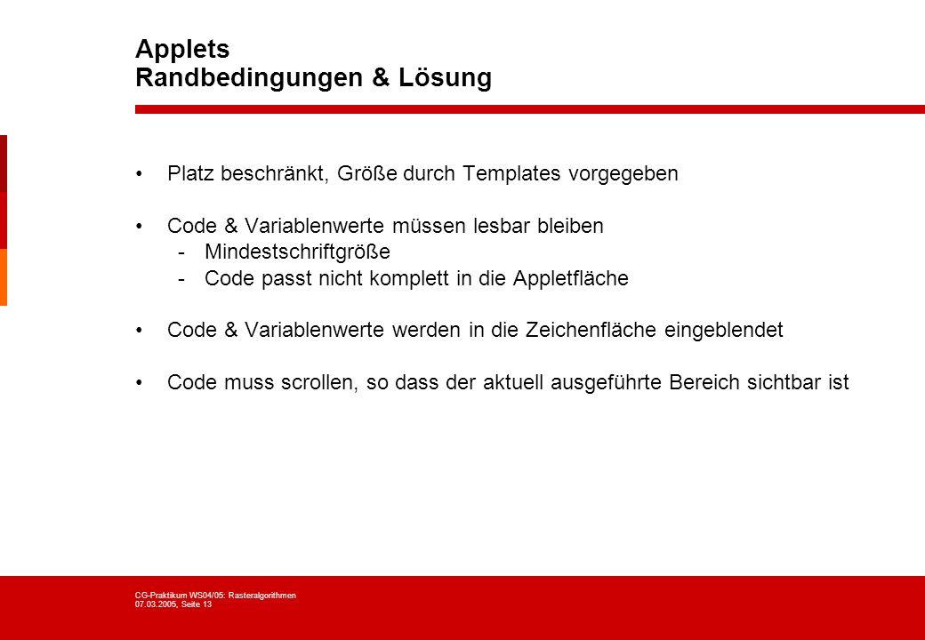 CG-Praktikum WS04/05: Rasteralgorithmen 07.03.2005, Seite 13 Applets Randbedingungen & Lösung Platz beschränkt, Größe durch Templates vorgegeben Code