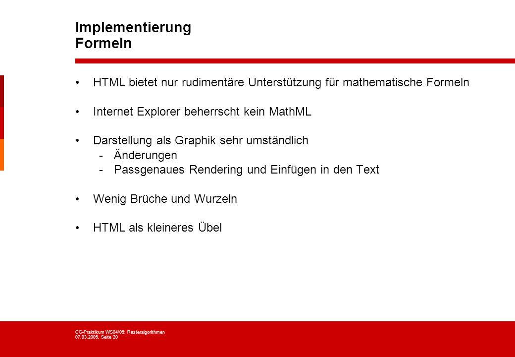 CG-Praktikum WS04/05: Rasteralgorithmen 07.03.2005, Seite 20 Implementierung Formeln HTML bietet nur rudimentäre Unterstützung für mathematische Forme