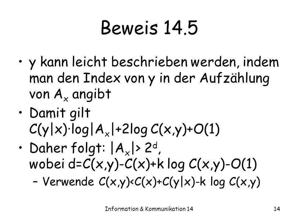 Information & Kommunikation 1414 Beweis 14.5 y kann leicht beschrieben werden, indem man den Index von y in der Aufzählung von A x angibt Damit gilt C
