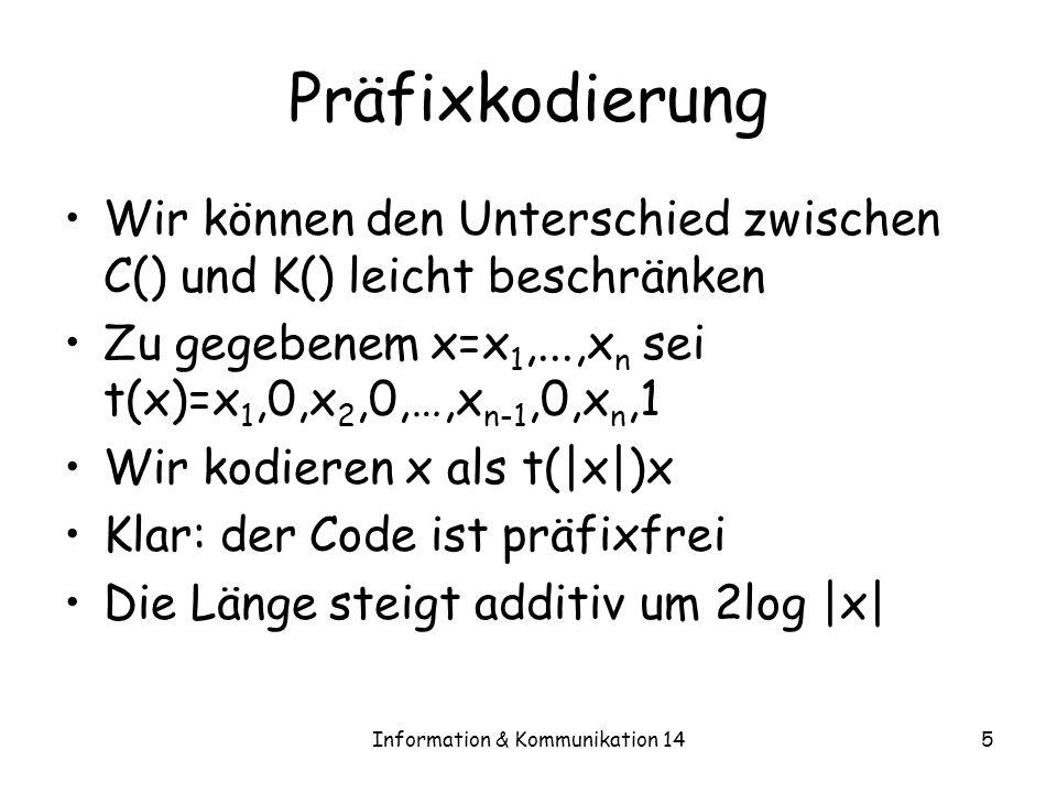 Information & Kommunikation 145 Präfixkodierung Wir können den Unterschied zwischen C() und K() leicht beschränken Zu gegebenem x=x 1,...,x n sei t(x)
