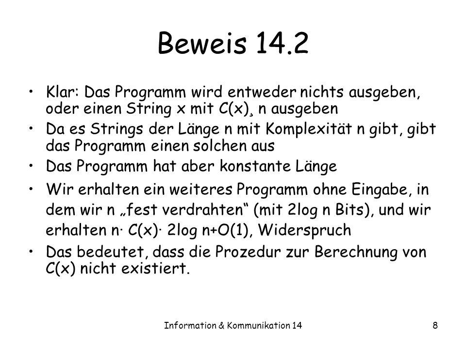 Information & Kommunikation 148 Beweis 14.2 Klar: Das Programm wird entweder nichts ausgeben, oder einen String x mit C(x) ¸ n ausgeben Da es Strings