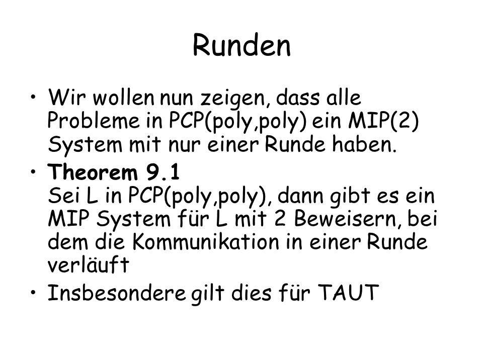 Runden Wir wollen nun zeigen, dass alle Probleme in PCP(poly,poly) ein MIP(2) System mit nur einer Runde haben.