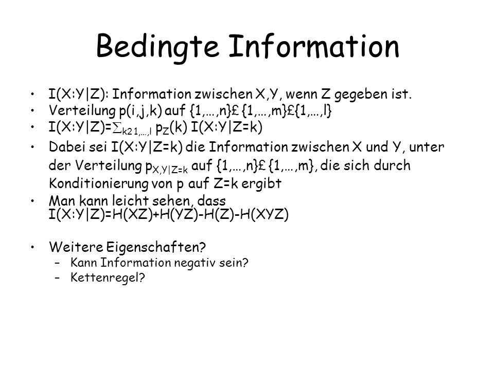 Bedingte Information I(X:Y|Z): Information zwischen X,Y, wenn Z gegeben ist.