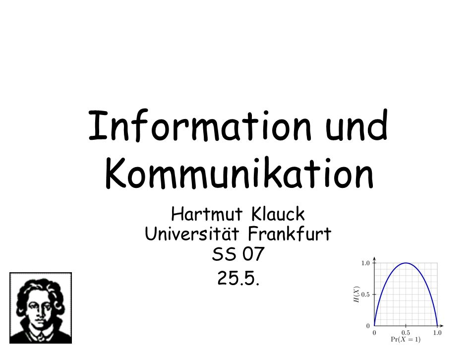 Information und Kommunikation Hartmut Klauck Universität Frankfurt SS 07 25.5.
