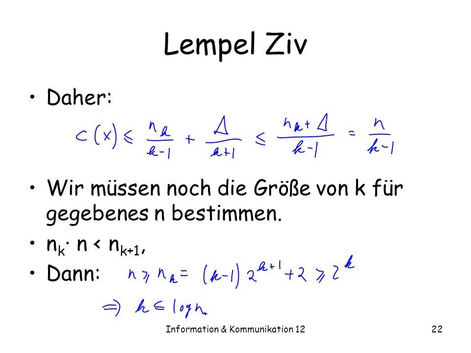 Information & Kommunikation 1222 Lempel Ziv Daher: Wir müssen noch die Größe von k für gegebenes n bestimmen. n k · n < n k+1, Dann: