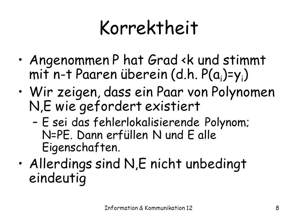 Information & Kommunikation 128 Korrektheit Angenommen P hat Grad <k und stimmt mit n-t Paaren überein (d.h. P(a i )=y i ) Wir zeigen, dass ein Paar v