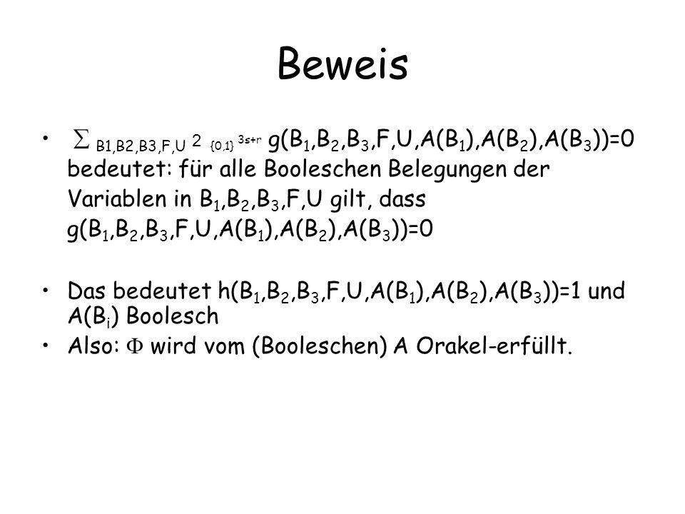 Beweis B1,B2,B3,F,U 2 {0,1} 3s+r g(B 1,B 2,B 3,F,U,A(B 1 ),A(B 2 ),A(B 3 ))=0 bedeutet: für alle Booleschen Belegungen der Variablen in B 1,B 2,B 3,F,