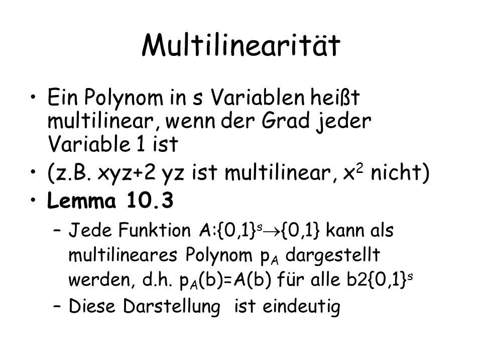 Multilinearität Ein Polynom in s Variablen heißt multilinear, wenn der Grad jeder Variable 1 ist (z.B. xyz+2 yz ist multilinear, x 2 nicht) Lemma 10.3