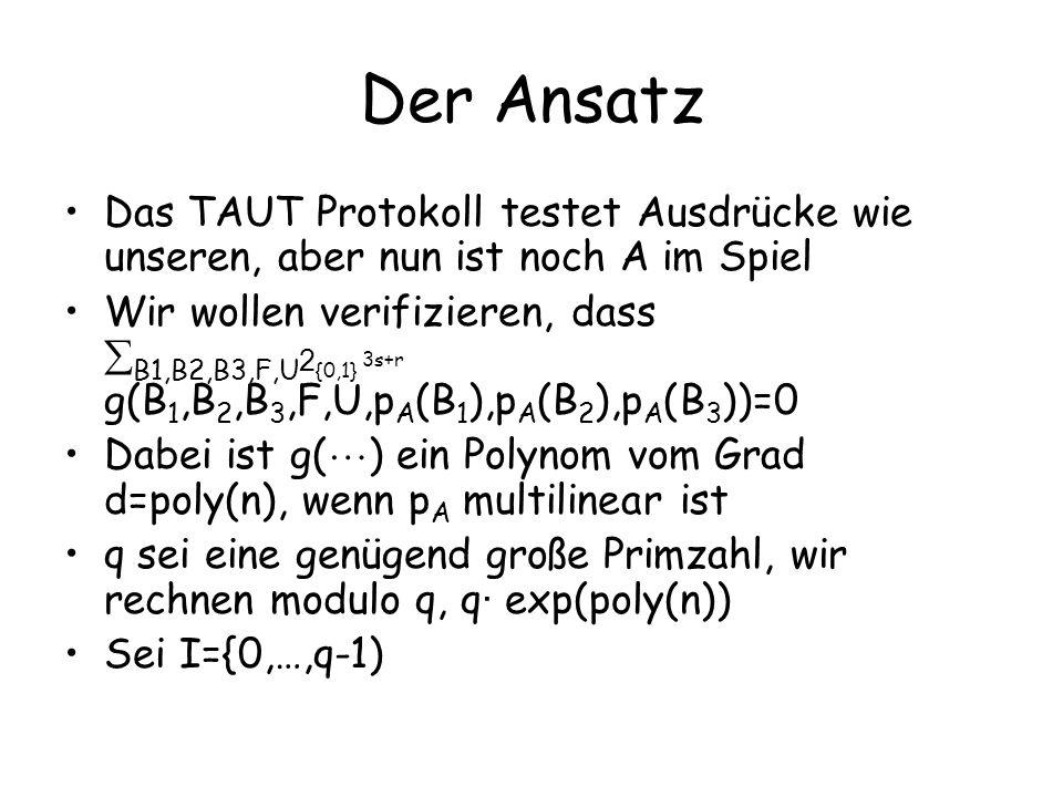 Der Ansatz Das TAUT Protokoll testet Ausdrücke wie unseren, aber nun ist noch A im Spiel Wir wollen verifizieren, dass B1,B2,B3,F,U 2 {0,1} 3s+r g(B 1