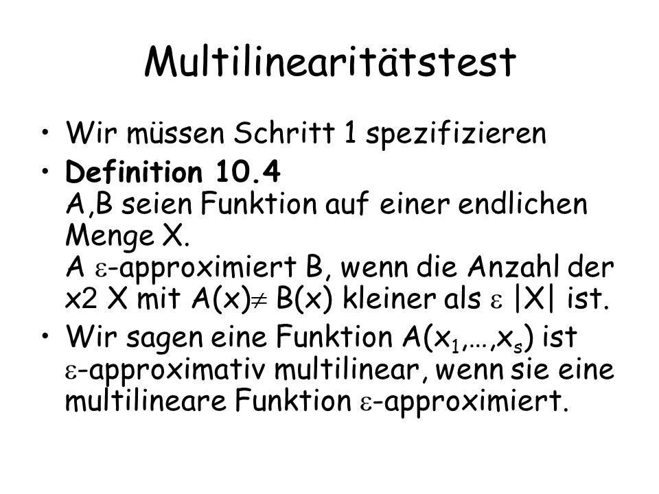 Multilinearitätstest Wir müssen Schritt 1 spezifizieren Definition 10.4 A,B seien Funktion auf einer endlichen Menge X. A -approximiert B, wenn die An
