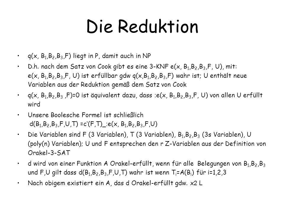Die Reduktion q(x, B 1,B 2,B 3,F) liegt in P, damit auch in NP D.h. nach dem Satz von Cook gibt es eine 3-KNF e(x, B 1,B 2,B 3,F, U), mit: e(x, B 1,B