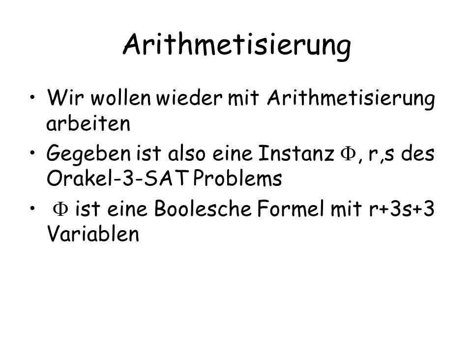 Arithmetisierung Wir wollen wieder mit Arithmetisierung arbeiten Gegeben ist also eine Instanz, r,s des Orakel-3-SAT Problems ist eine Boolesche Forme