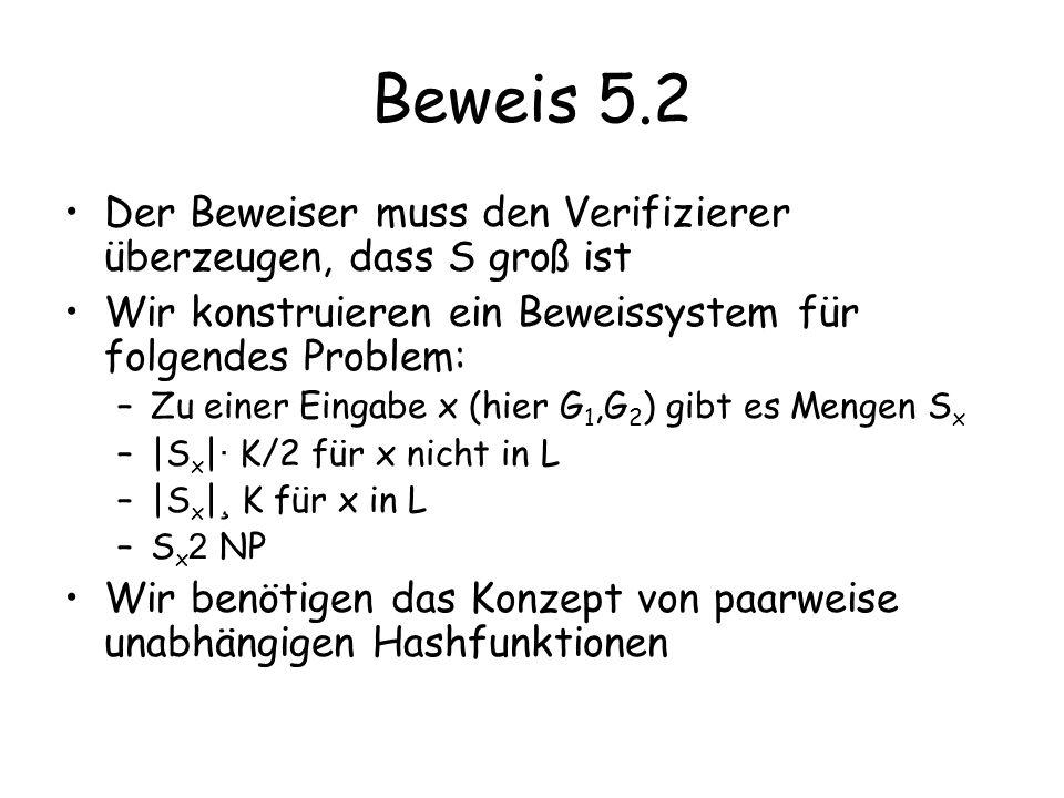 Beweis 5.2 Der Beweiser muss den Verifizierer überzeugen, dass S groß ist Wir konstruieren ein Beweissystem für folgendes Problem: –Zu einer Eingabe x