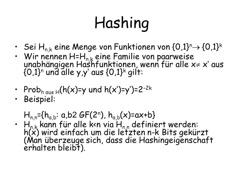 Hashing Sei H n,k eine Menge von Funktionen von {0,1} n {0,1} k Wir nennen H=H n,k eine Familie von paarweise unabhängigen Hashfunktionen, wenn für al