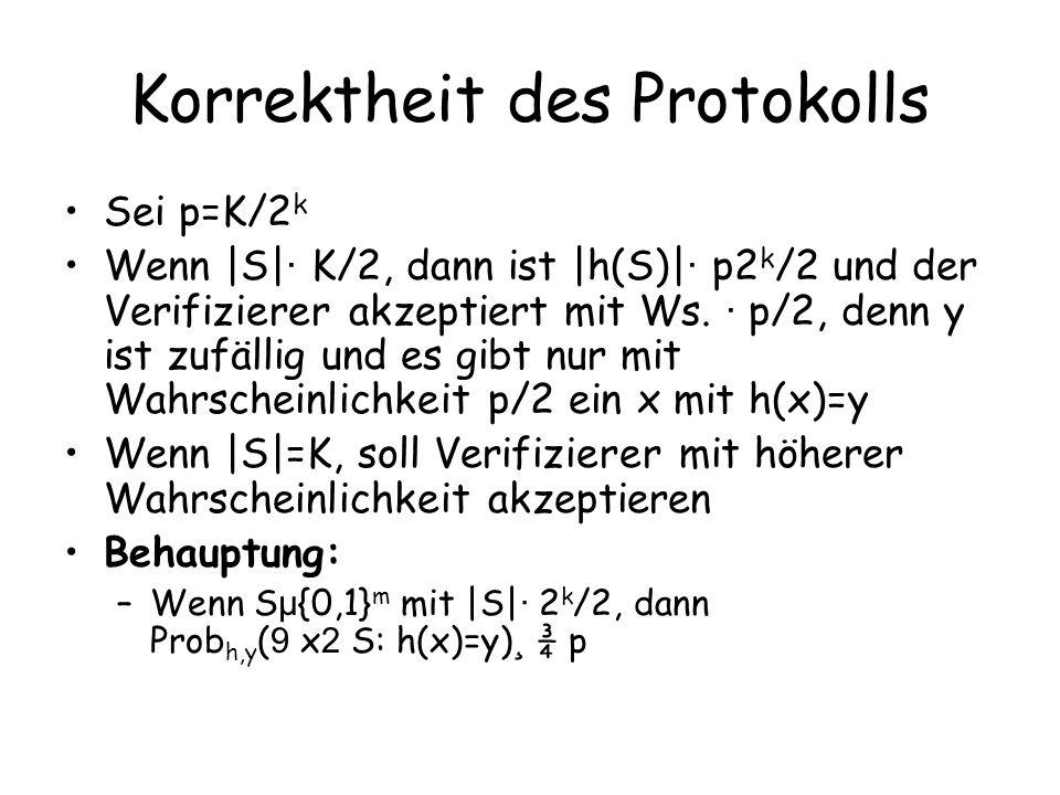 Korrektheit des Protokolls Sei p=K/2 k Wenn |S| · K/2, dann ist |h(S)| · p2 k /2 und der Verifizierer akzeptiert mit Ws. · p/2, denn y ist zufällig un