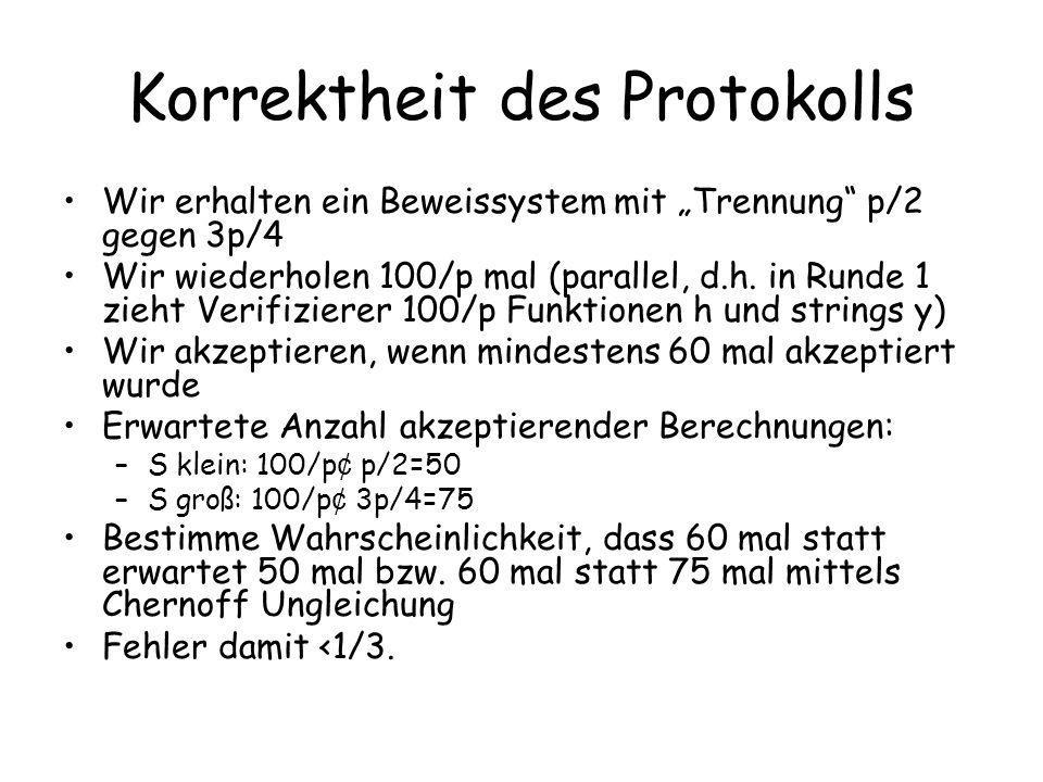 Korrektheit des Protokolls Wir erhalten ein Beweissystem mit Trennung p/2 gegen 3p/4 Wir wiederholen 100/p mal (parallel, d.h. in Runde 1 zieht Verifi
