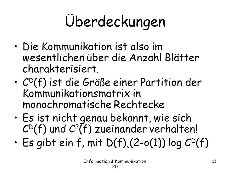 Information & Kommunikation 20 11 Überdeckungen Die Kommunikation ist also im wesentlichen über die Anzahl Blätter charakterisiert.