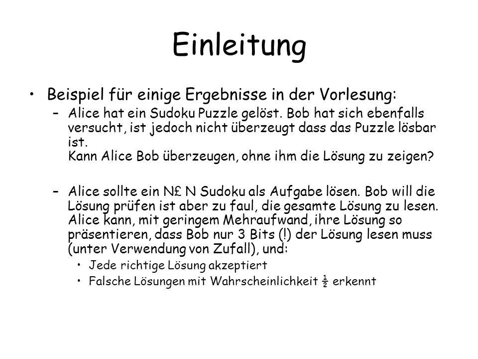 Einleitung Beispiel für einige Ergebnisse in der Vorlesung: –Alice hat ein Sudoku Puzzle gelöst. Bob hat sich ebenfalls versucht, ist jedoch nicht übe